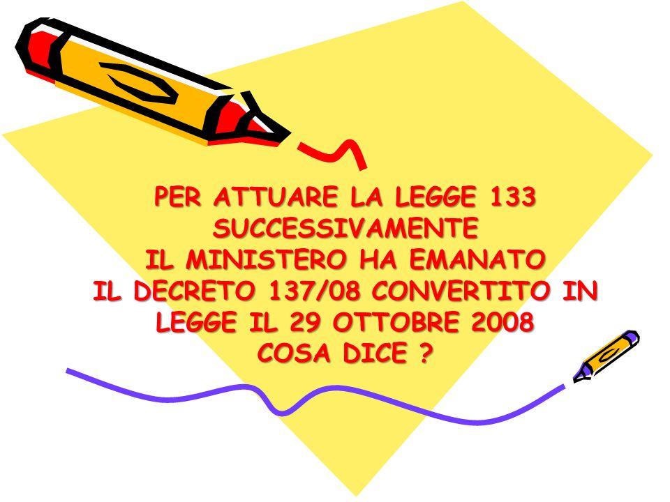 PER ATTUARE LA LEGGE 133 SUCCESSIVAMENTE IL MINISTERO HA EMANATO IL DECRETO 137/08 CONVERTITO IN LEGGE IL 29 OTTOBRE 2008 COSA DICE