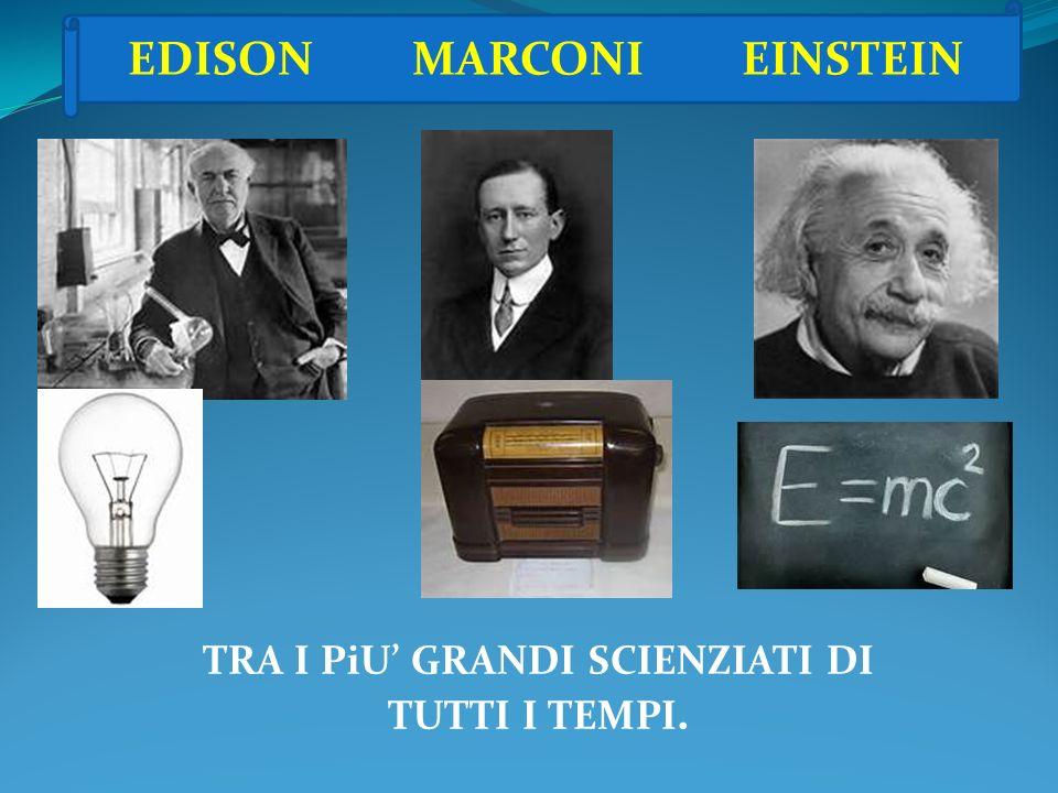 EDISON MARCONI EINSTEIN TRA I PiU GRANDI SCIENZIATI DI TUTTI I TEMPI.