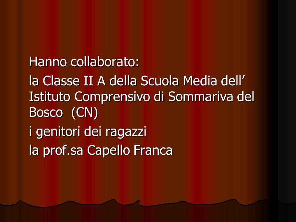 Hanno collaborato: la Classe II A della Scuola Media dell Istituto Comprensivo di Sommariva del Bosco (CN) i genitori dei ragazzi la prof.sa Capello Franca