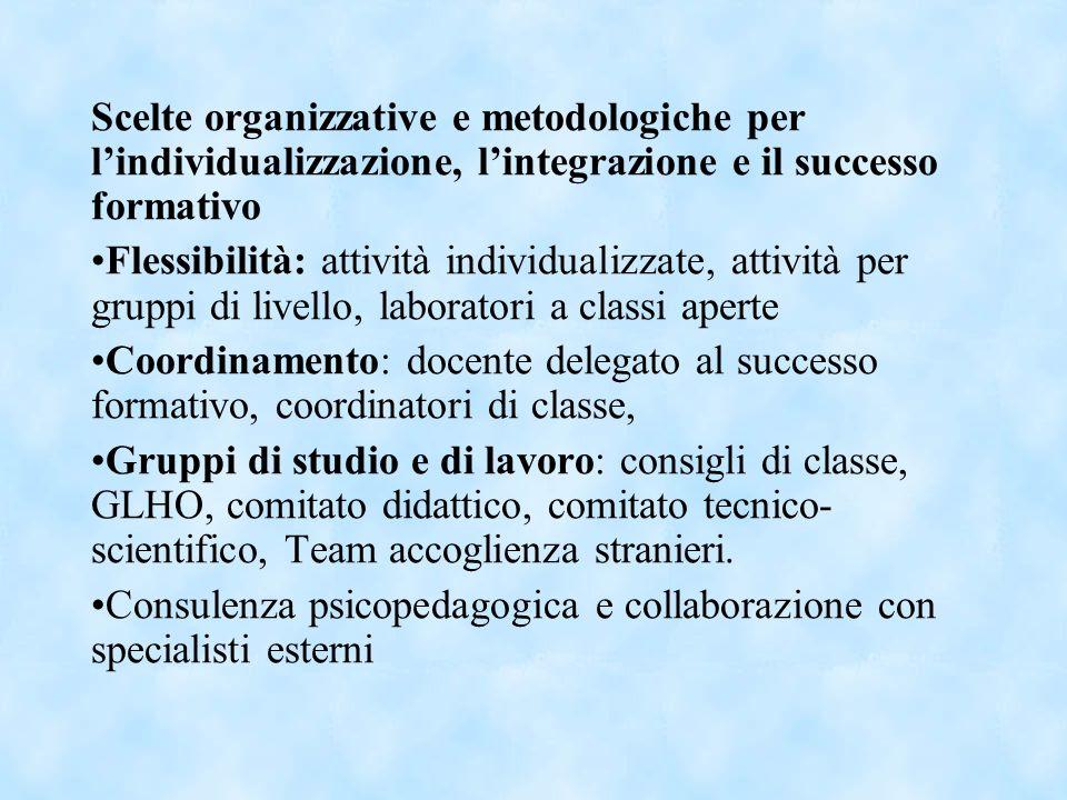 Scelte organizzative e metodologiche per lindividualizzazione, lintegrazione e il successo formativo Flessibilità: attività individualizzate, attività