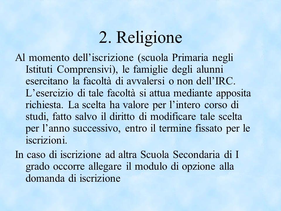 2. Religione Al momento delliscrizione (scuola Primaria negli Istituti Comprensivi), le famiglie degli alunni esercitano la facoltà di avvalersi o non