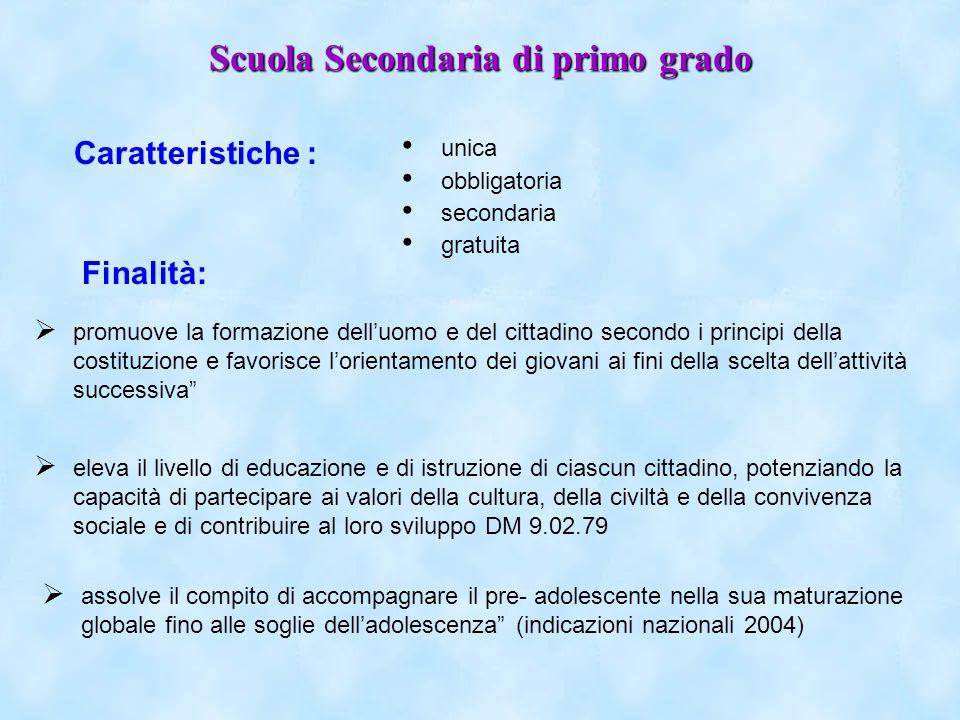 Scuola Secondaria di primo grado Caratteristiche : assolve il compito di accompagnare il pre- adolescente nella sua maturazione globale fino alle sogl