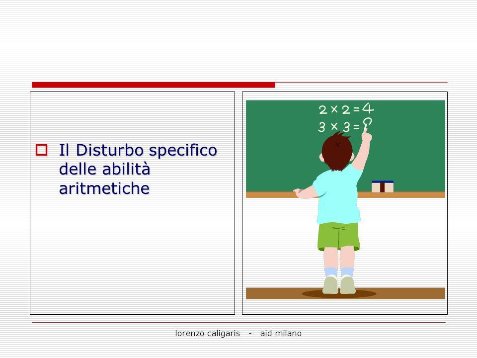 lorenzo caligaris - aid milano Il Disturbo specifico delle abilità aritmetiche Il Disturbo specifico delle abilità aritmetiche