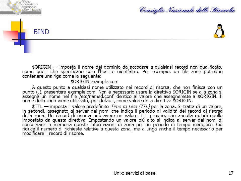 Unix: servizi di base17 BIND $ORIGIN imposta il nome del dominio da accodare a qualsiasi record non qualificato, come quelli che specificano solo l'ho