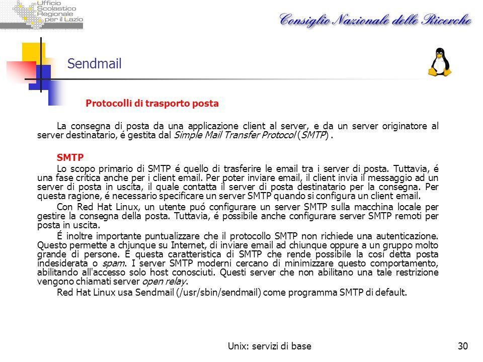 Unix: servizi di base30 Sendmail Protocolli di trasporto posta La consegna di posta da una applicazione client al server, e da un server originatore a