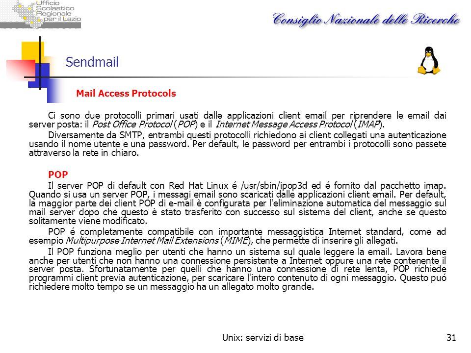 Unix: servizi di base31 Sendmail Mail Access Protocols Ci sono due protocolli primari usati dalle applicazioni client email per riprendere le email da