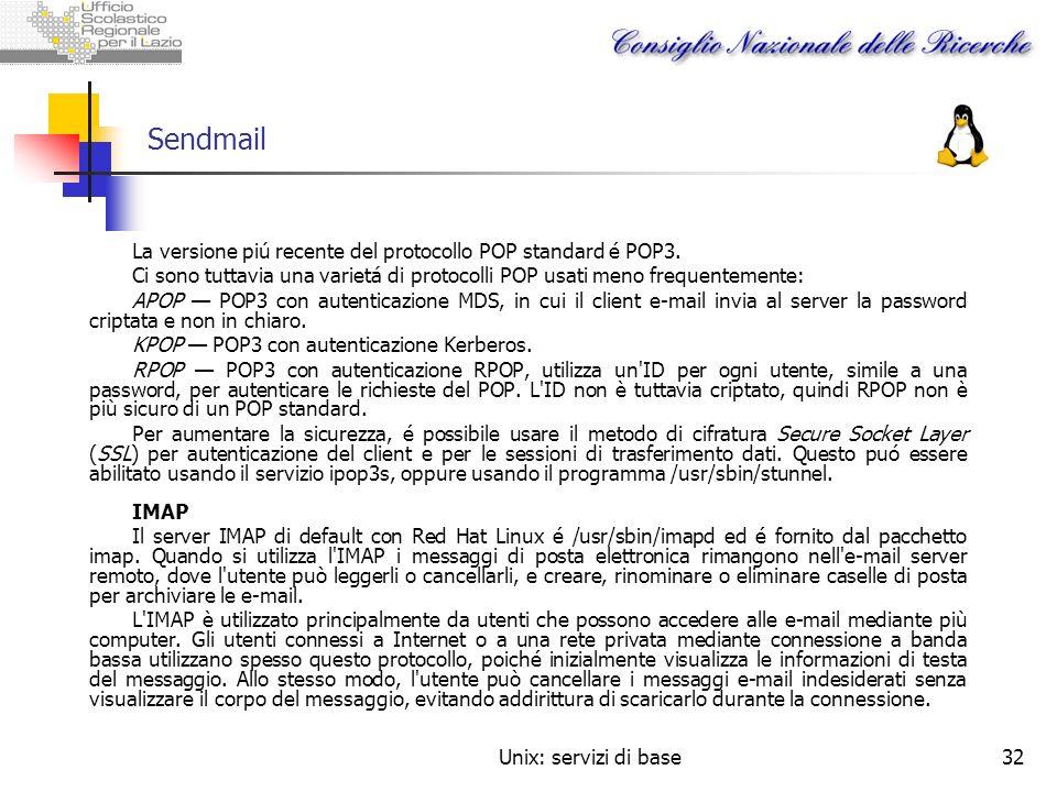 Unix: servizi di base32 Sendmail La versione piú recente del protocollo POP standard é POP3. Ci sono tuttavia una varietá di protocolli POP usati meno