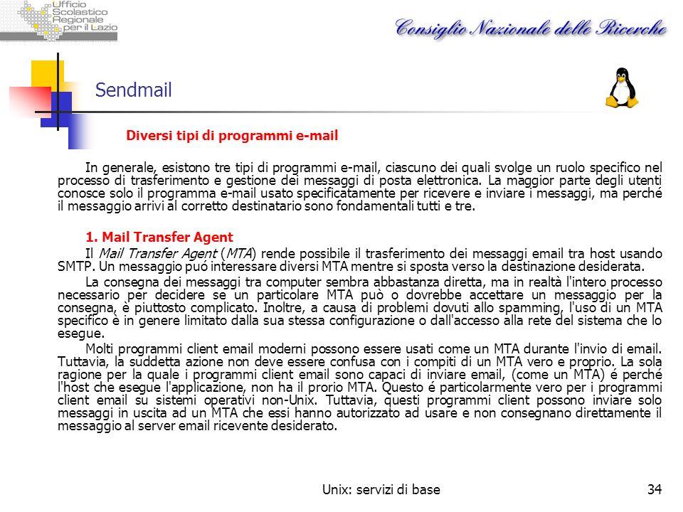 Unix: servizi di base34 Sendmail Diversi tipi di programmi e-mail In generale, esistono tre tipi di programmi e-mail, ciascuno dei quali svolge un ruo