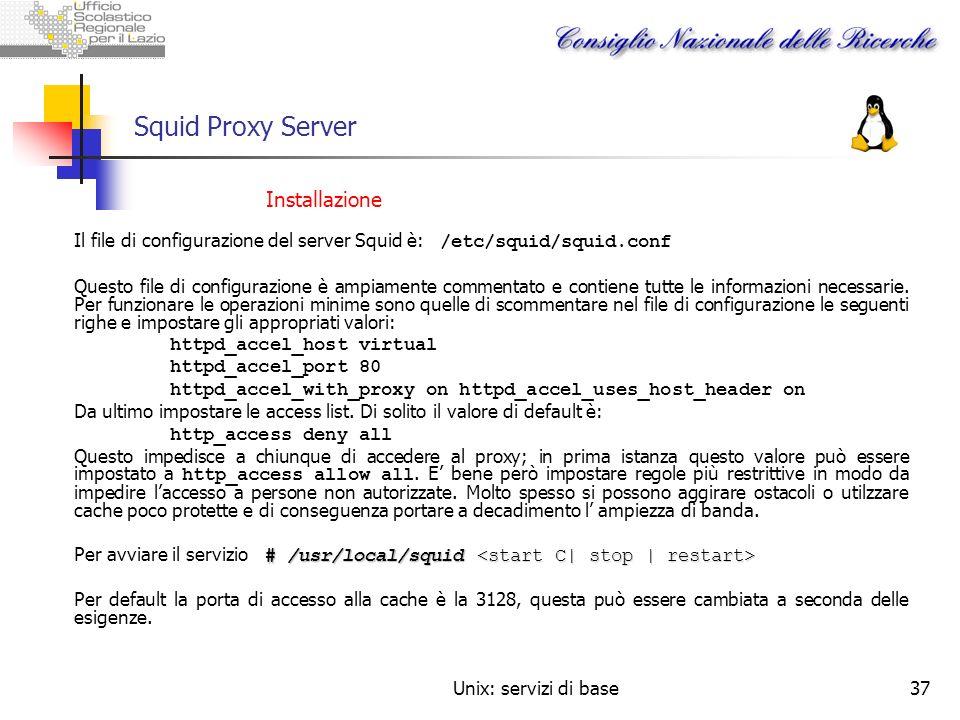 Unix: servizi di base37 Squid Proxy Server Installazione Il file di configurazione del server Squid è: /etc/squid/squid.conf Questo file di configuraz