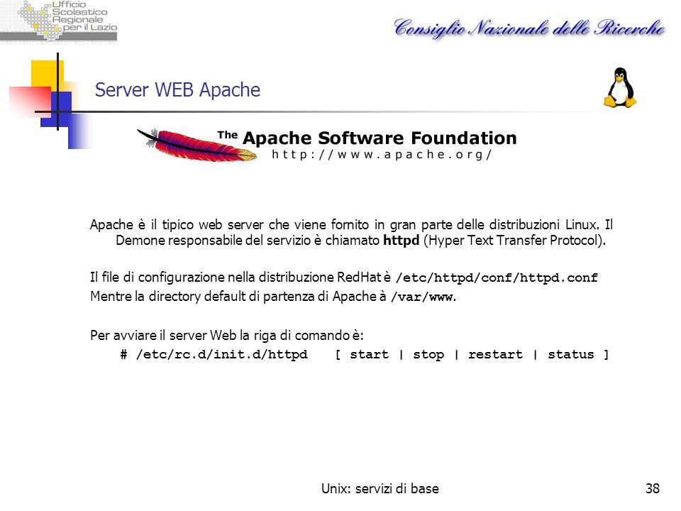 Unix: servizi di base38 Server WEB Apache Apache è il tipico web server che viene fornito in gran parte delle distribuzioni Linux. Il Demone responsab
