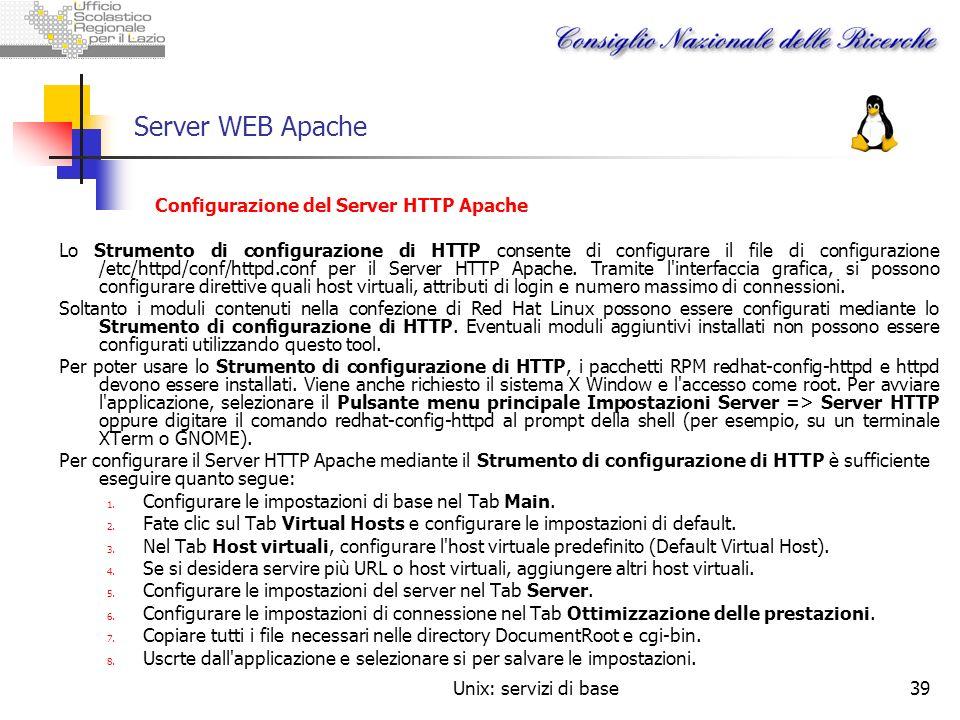 Unix: servizi di base39 Server WEB Apache Configurazione del Server HTTP Apache Lo Strumento di configurazione di HTTP consente di configurare il file
