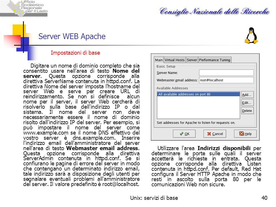Unix: servizi di base40 Server WEB Apache Impostazioni di base Digitare un nome di dominio completo che sia consentito usare nell'area di testo Nome d
