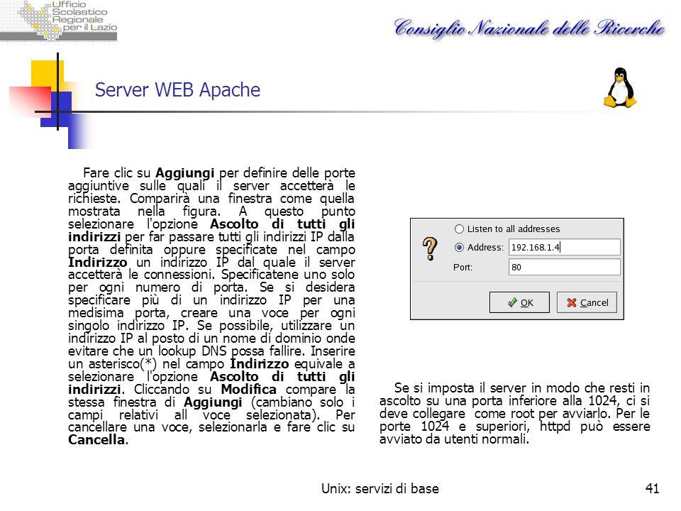 Unix: servizi di base41 Server WEB Apache Fare clic su Aggiungi per definire delle porte aggiuntive sulle quali il server accetterà le richieste. Comp