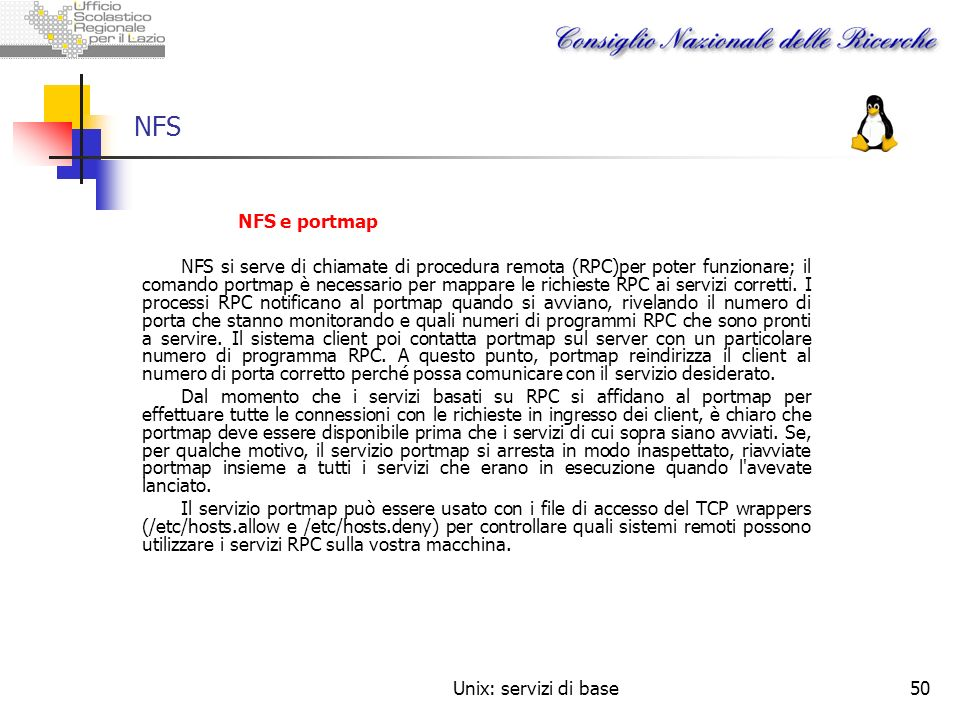 Unix: servizi di base50 NFS NFS e portmap NFS si serve di chiamate di procedura remota (RPC)per poter funzionare; il comando portmap è necessario per