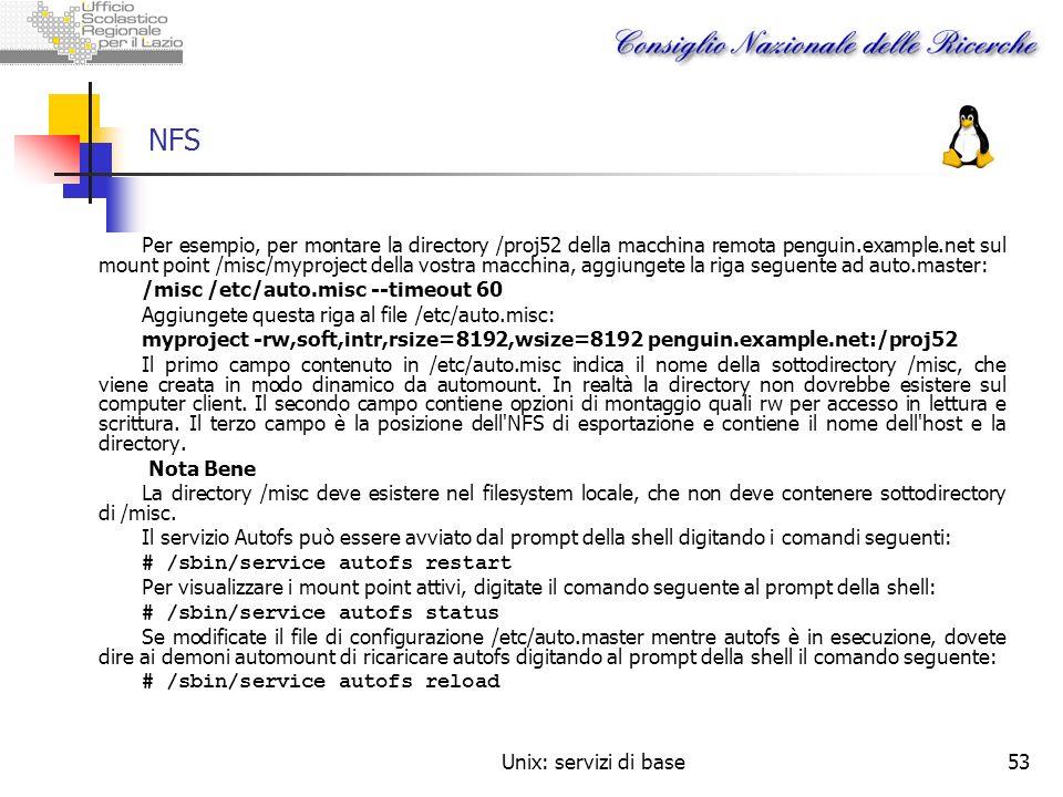 Unix: servizi di base53 NFS Per esempio, per montare la directory /proj52 della macchina remota penguin.example.net sul mount point /misc/myproject de