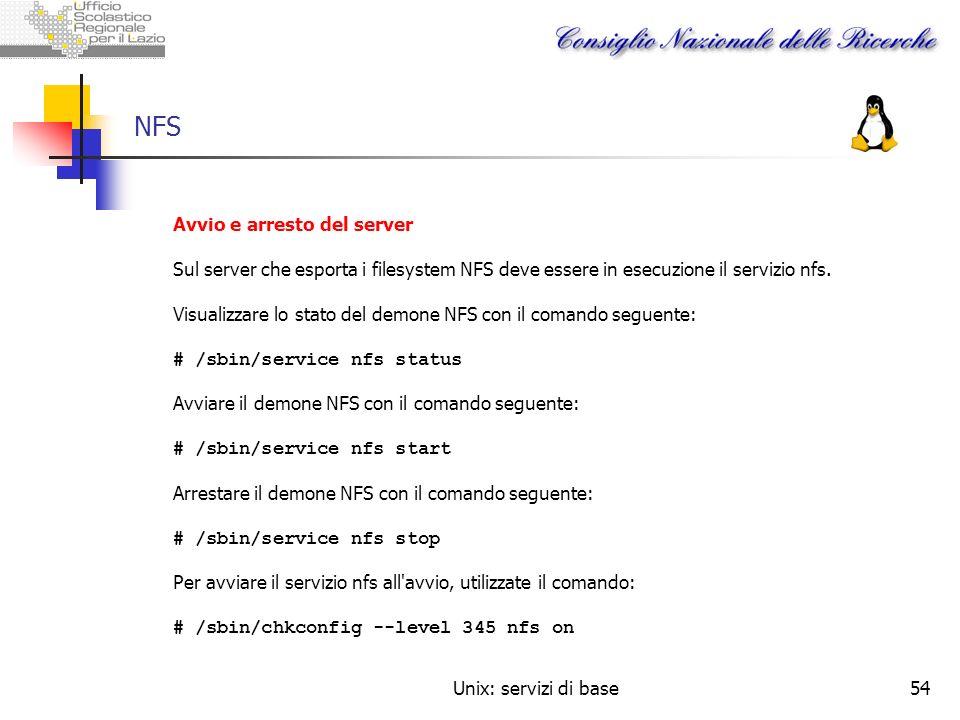 Unix: servizi di base54 NFS Avvio e arresto del server Sul server che esporta i filesystem NFS deve essere in esecuzione il servizio nfs. Visualizzare