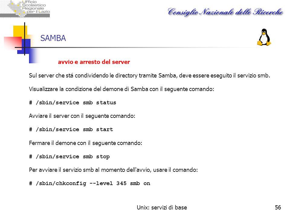 Unix: servizi di base56 SAMBA avvio e arresto del server Sul server che stá condividendo le directory tramite Samba, deve essere eseguito il servizio