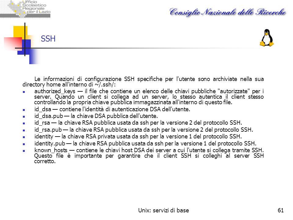 Unix: servizi di base61 SSH Le informazioni di configurazione SSH specifiche per l'utente sono archiviate nella sua directory home all'interno di ~/.s
