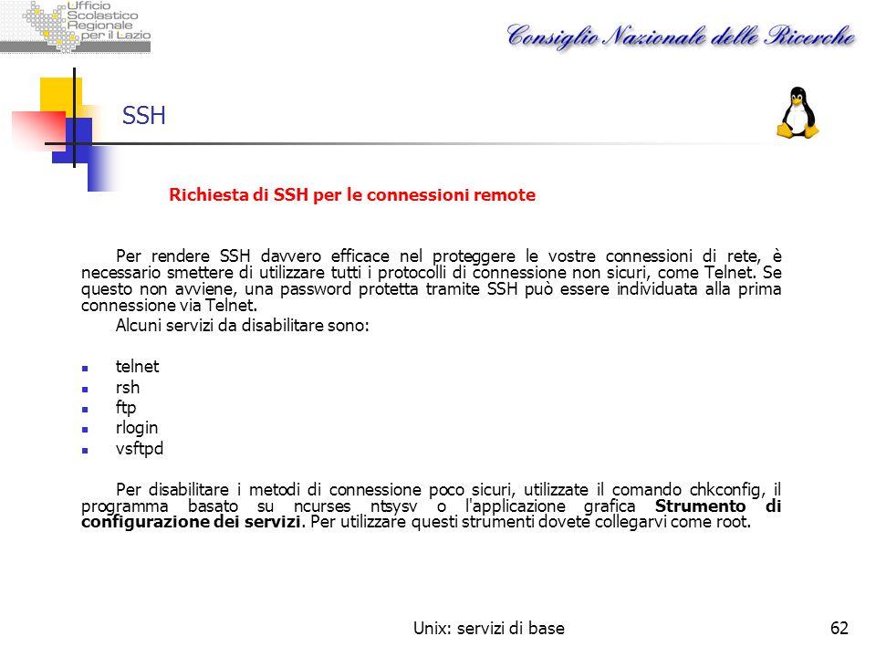 Unix: servizi di base62 SSH Richiesta di SSH per le connessioni remote Per rendere SSH davvero efficace nel proteggere le vostre connessioni di rete,