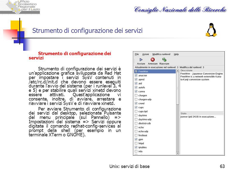 Unix: servizi di base63 Strumento di configurazione dei servizi Strumento di configurazione dei servizi è un'applicazione grafica sviluppata da Red Ha