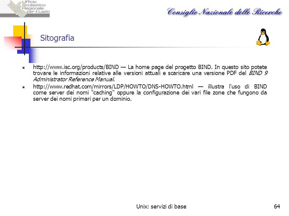 Unix: servizi di base64 Sitografia http://www.isc.org/products/BIND La home page del progetto BIND. In questo sito potete trovare le informazioni rela