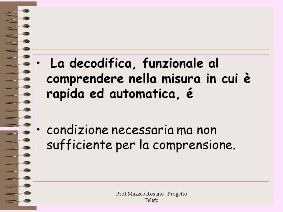 Prof.Mazzeo Rosario - Progetto Telefo Fattori di decodifica 3 Tra abilità di comprensio ne e rapidità di decodifica c'é correlazione, cooperazione N.B