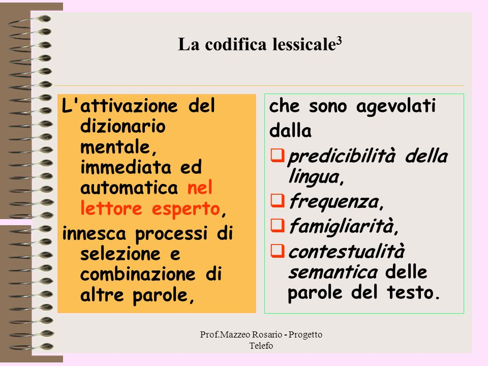 Prof.Mazzeo Rosario - Progetto Telefo La codifica lessicale 2 Lo scandaglio lessicale Un processo per cui una singola parola letta (o udita) viene ric