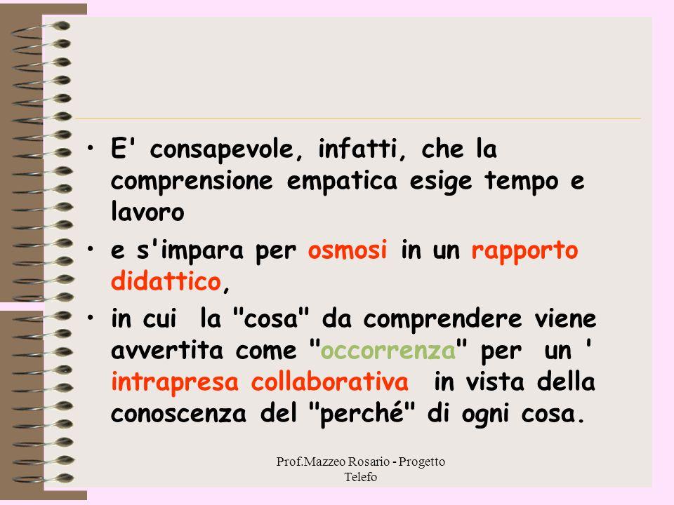 Prof.Mazzeo Rosario - Progetto Telefo E' la pedagogia che punta alla comprensione, non come a prodotto di strategie, ma come ad un frutto di quell'att