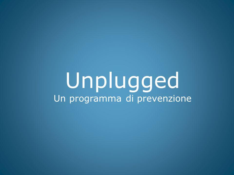 Unplugged è un programma scolastico di prevenzione delluso di tabacco, alcol e droghe rivolto ad adolescenti tra i 12 e i 14 anni, elaborato in base al modello di influenza sociale da esperti di sette paesi europei.