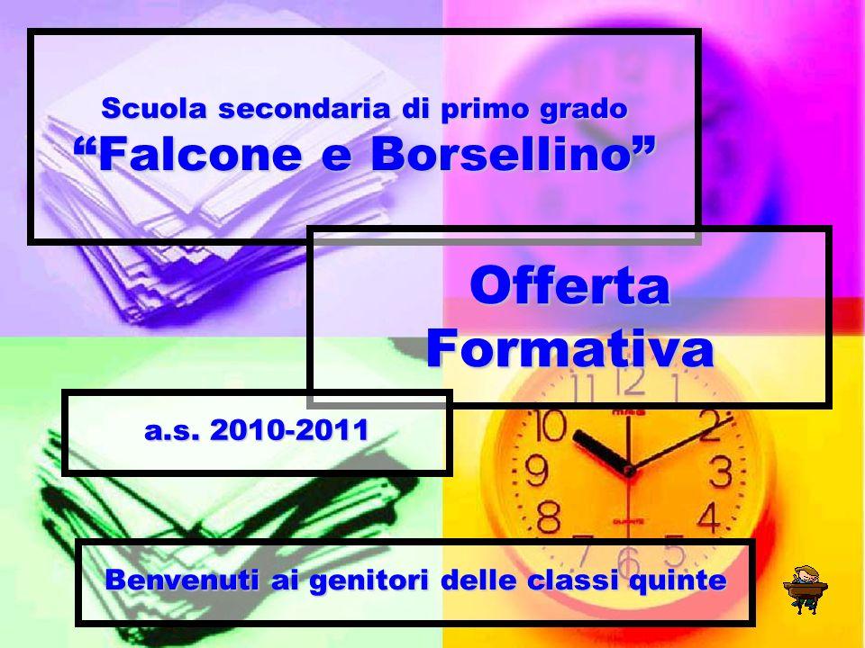 Scuola secondaria di primo grado Falcone e Borsellino Offerta Formativa a.s. 2010-2011 Benvenuti ai genitori delle classi quinte