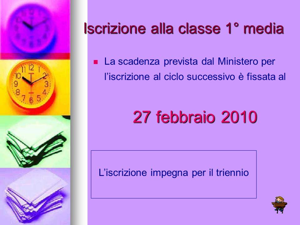 Iscrizione alla classe 1° media La scadenza prevista dal Ministero per liscrizione al ciclo successivo è fissata al 27 febbraio 2010 Liscrizione impeg