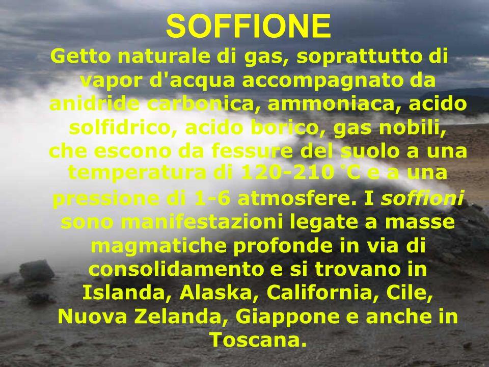 SOFFIONE Getto naturale di gas, soprattutto di vapor d'acqua accompagnato da anidride carbonica, ammoniaca, acido solfidrico, acido borico, gas nobili