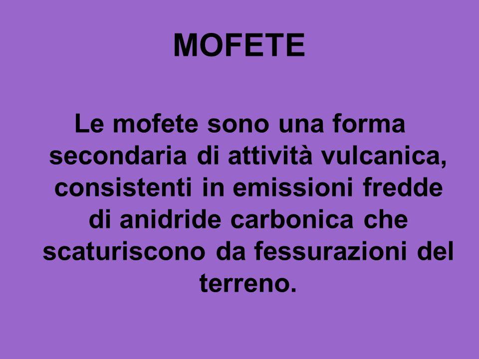 MOFETE Le mofete sono una forma secondaria di attività vulcanica, consistenti in emissioni fredde di anidride carbonica che scaturiscono da fessurazio