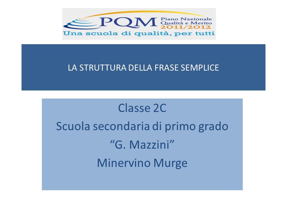 LA STRUTTURA DELLA FRASE SEMPLICE Classe 2C Scuola secondaria di primo grado G. Mazzini Minervino Murge
