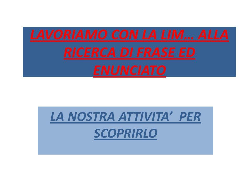LAVORIAMO CON LA LIM… ALLA RICERCA DI FRASE ED ENUNCIATO LA NOSTRA ATTIVITA PER SCOPRIRLO
