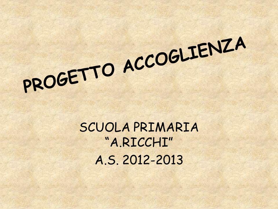 PROGETTO ACCOGLIENZA SCUOLA PRIMARIA A.RICCHI A.S. 2012-2013
