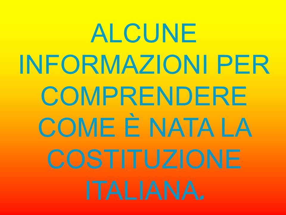 ALCUNE INFORMAZIONI PER COMPRENDERE COME È NATA LA COSTITUZIONE ITALIANA.