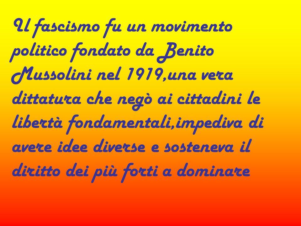 Il fascismo fu un movimento politico fondato da Benito Mussolini nel 1919,una vera dittatura che negò ai cittadini le libertà fondamentali,impediva di