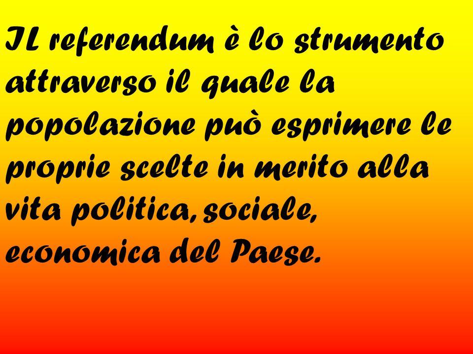 IL referendum è lo strumento attraverso il quale la popolazione può esprimere le proprie scelte in merito alla vita politica, sociale, economica del P