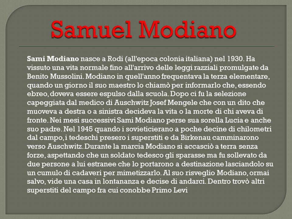 Sami Modiano nasce a Rodi (all'epoca colonia italiana) nel 1930. Ha vissuto una vita normale fino all'arrivo delle leggi razziali promulgate da Benito