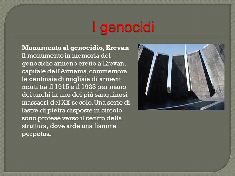 Monumento al genocidio, Erevan Il monumento in memoria del genocidio armeno eretto a Erevan, capitale dell'Armenia, commemora le centinaia di migliaia