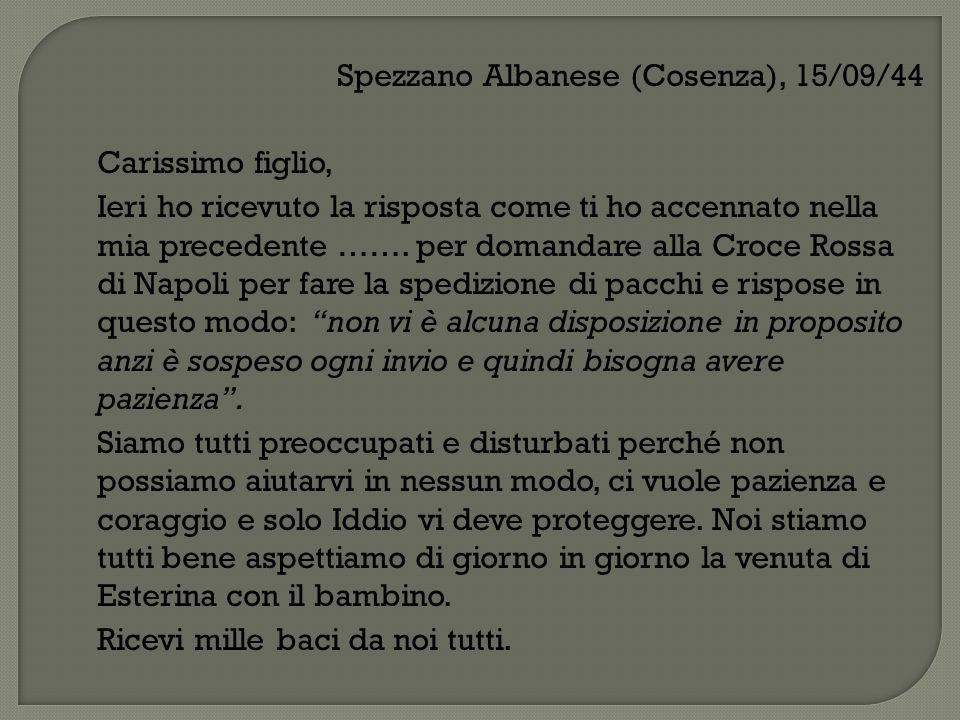 Spezzano Albanese (Cosenza), 15/09/44 Carissimo figlio, Ieri ho ricevuto la risposta come ti ho accennato nella mia precedente ……. per domandare alla