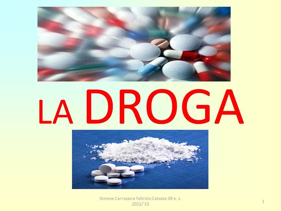 Simone Carrozzo e Fabrizio Catozzo 3B a. s. 2012/ 13 1 LA DROGA