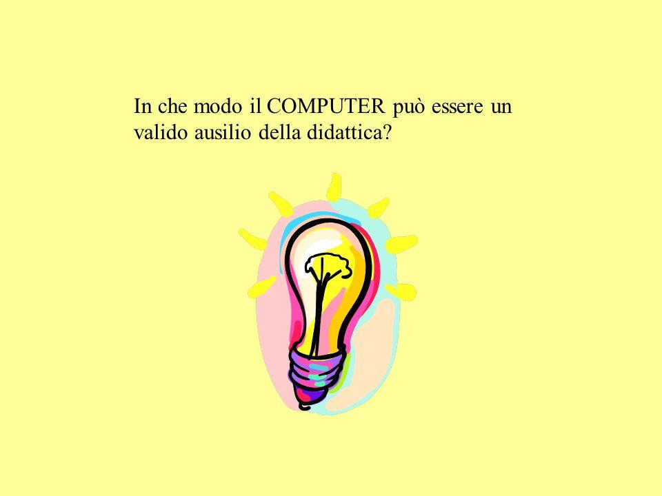 In che modo il COMPUTER può essere un valido ausilio della didattica?