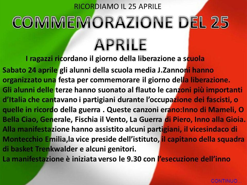 RICORDIAMO IL 25 APRILE I ragazzi ricordano il giorno della liberazione a scuola Sabato 24 aprile gli alunni della scuola media J.Zannoni hanno organizzato una festa per commemorare il giorno della liberazione.