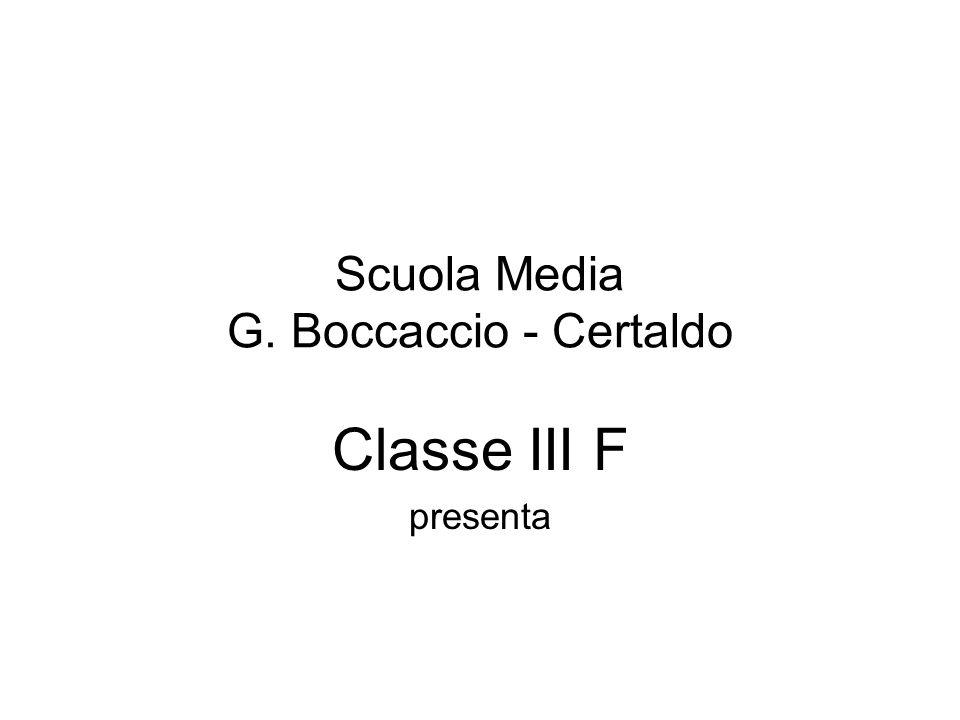 Scuola Media G. Boccaccio - Certaldo Classe III F presenta