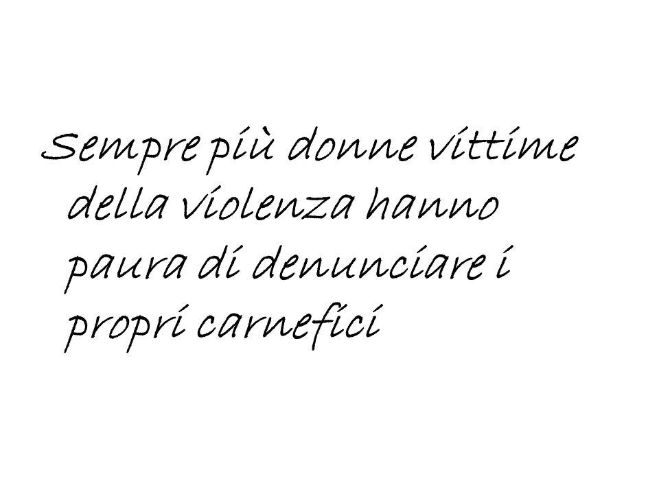 Sempre più donne vittime della violenza hanno paura di denunciare i propri carnefici