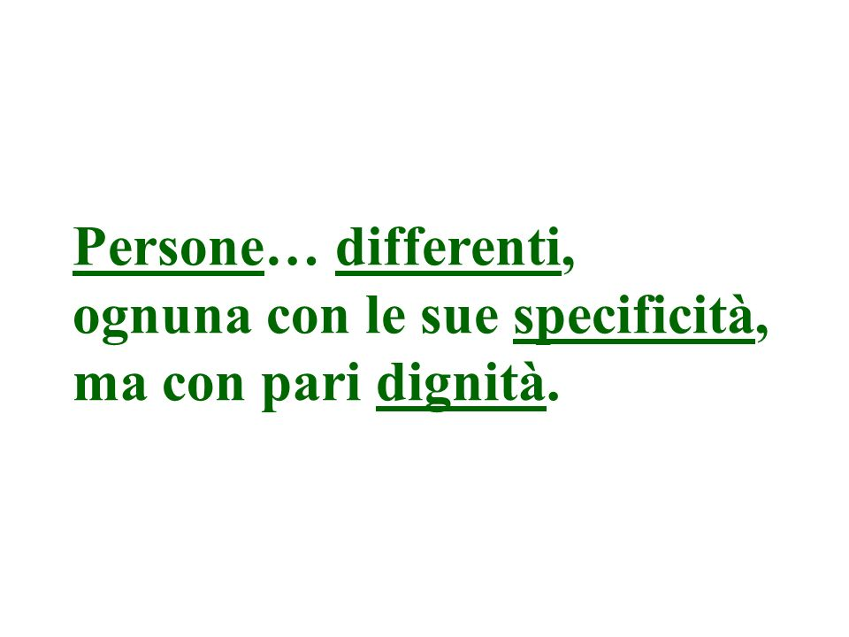 Persone… differenti, ognuna con le sue specificità, ma con pari dignità.