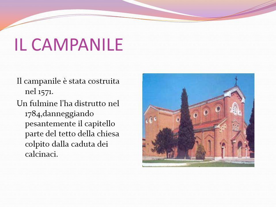 IL CAMPANILE Il campanile è stata costruita nel 1571. Un fulmine lha distrutto nel 1784,danneggiando pesantemente il capitello parte del tetto della c