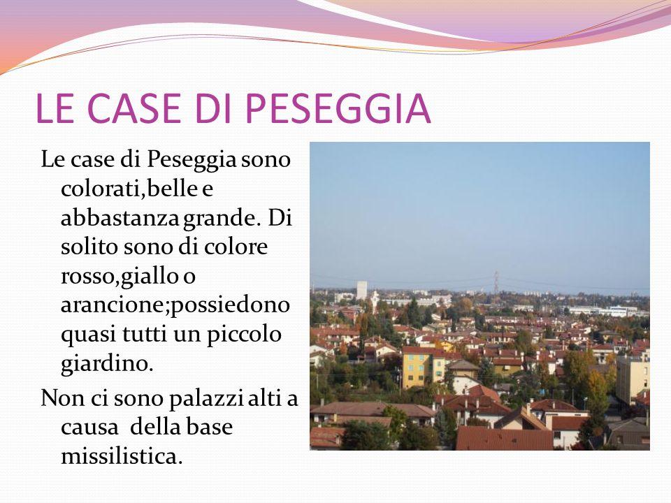 LE CASE DI PESEGGIA Le case di Peseggia sono colorati,belle e abbastanza grande. Di solito sono di colore rosso,giallo o arancione;possiedono quasi tu